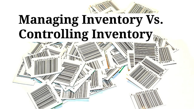 Managing Inventory Vs. Controlling Inventory