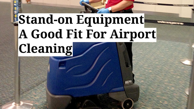 Stand-on Equipment A Good Fit For Airport Cleaning