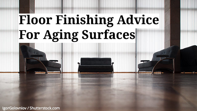 Floor Finishing Advice For Aging Surfaces