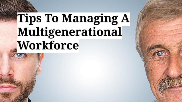 Tips To Managing A Multigenerational Workforce