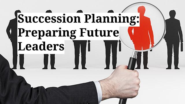 Succession Planning: Preparing Future Leaders