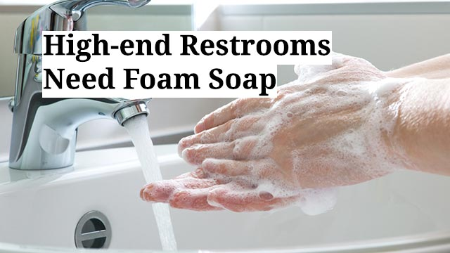 High-end Restrooms Need Foam Soap