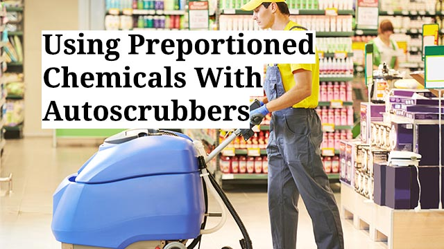 Using Preportioned Chemicals With Autoscrubbers