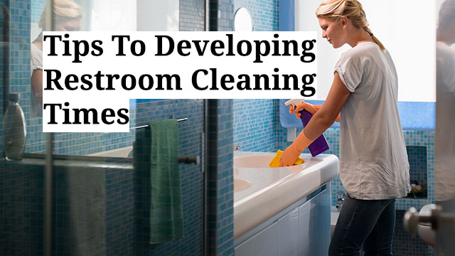 Tips To Developing Restroom Cleaning Times