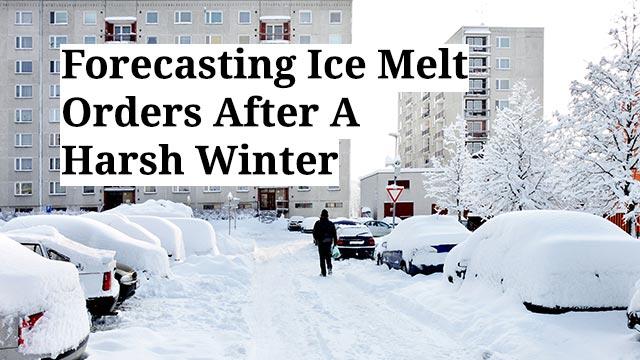 Forecasting Ice Melt Orders After A Harsh Winter