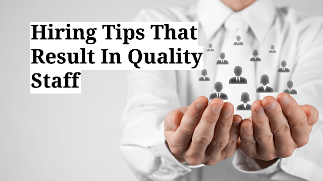 Hiring Tips That Result In Quality Staff