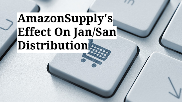 AmazonSupply's Effect On Jan/San Distribution