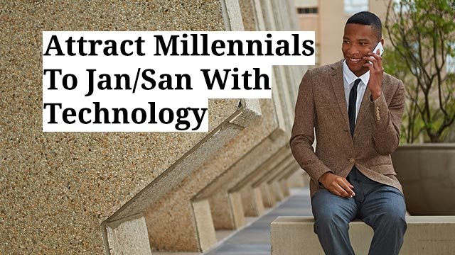 Attract Millennials To Jan/San With Technology