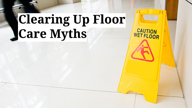 Clearing Up Floor Care Myths