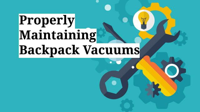Properly Maintaining Backpack Vacuums