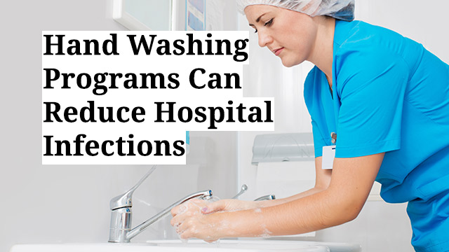 Hand Washing Programs Can Reduce Hospital Infections
