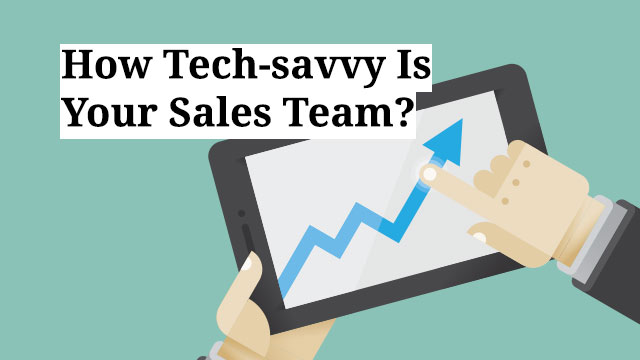 How Tech-savvy Is Your Sales Team?