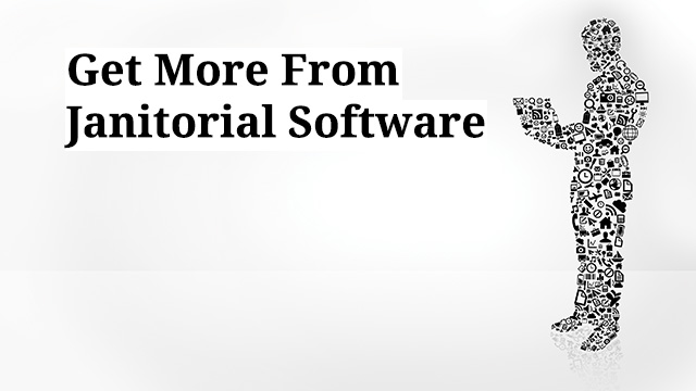 Get More From Janitorial Software