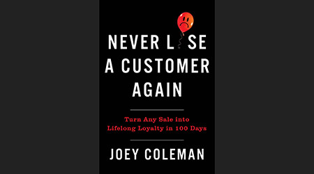 Never Lose a Customer Again, by Joey Coleman
